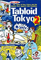 Tabloid Tokyo 2: 101 (All New) Tales of Sex,…