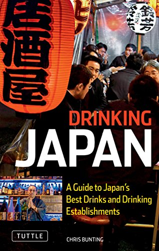 Drinking Japan: A Guide to Japan's Best Drinks and Drinking Establishments, Bunting, Chris