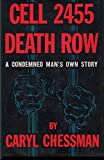 Cell 2455, death row : a condemned man's own story / by Caryl Chessman