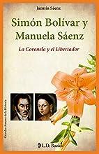 Simon Bolivar y Manuela Saenz. La Coronela y…