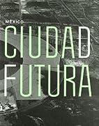 MEXICO CIUDAD FUTURA by Alberto Kalach