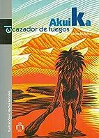 Akuika, el cazador de fuegos (Spanish…