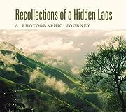 Recollections of a Hidden Laos: A…