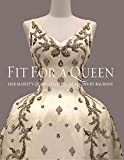 Fit for a queen : Her Majesty Queen Sirikit's creations by Balmain / editor, Narisa Chakrabongse ; text, Melissa Leventon