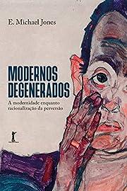Modernos Degenerados: A Modernidade Como…