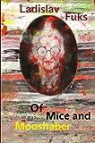 Of mice and Mooshaber / Ladislav Fuks ; English translation by Mark Corner ; afterword by Rajendra A. Chitnis ; illustrations by Jiří Grus ; edited by Martin Janeček