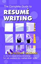 The Complete Guide to Resume Writing by M.…