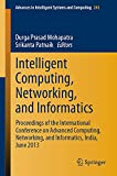 Intelligent computing, networking, and informatics : proceedings of the International Conference on Advanced Computing, Networking, and Informatics, India, June 2013 / Durga Prasad Mohapatra, Srikanta Patnaik, editors