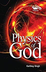 Physics Of God de Kartikey Singh