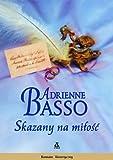 Skazany na miłóśc / Adrienne Basso ; przekład Ewa Błaszczyk