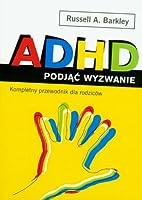 ADHD podjac wyzwanie. Kompletny przewodnik…