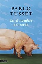 En el nombre del cerdo by Pablo Tusset