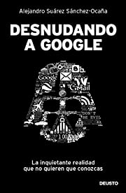 Desnudando a Google: la inquietante realidad…