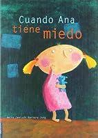 Cuando Ana tiene miedo/ When Ana is Afraid…