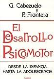 El Desarrollo Psicomotor Desde la Infancia Hasta la Adolescencia / Gloría Cabezuelo , Pedro Frontera , Cubierta . Fernando García de Miguel