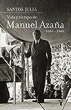 VIDA Y TIEMPO DE MANUEL AZAÑA 1880-1940