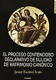 El proceso contencioso declarativo de nulidad de matrimonio canónico / Javier Escrivá Ivars