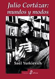 Julio Cortazar: Mundos y Modos av Saúl…