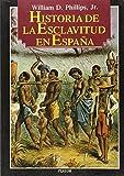 Historia de la esclavitud en España / William D. Phillips, Jr