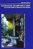 Richard Neutra : un lugar para el orden : un estudio sobre la arquitectura natural / José Vela Castillo