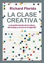 La clase creativa by Richard Florida