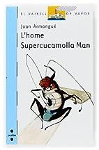L'home Supercucamolla Man by Joan…