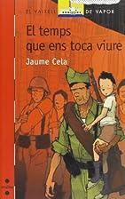 El temps que ens toca viure by Jaume Cela