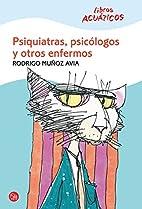 Psiquiatras, psicólogos y otros enfermos by…