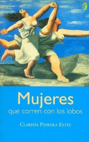 Mujeres Que Corren Con Los Lobos (Spanish Edition), Pinkola Estes, Clarissa