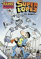 Fans Super Lopez. Tu, robot by Jan