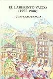 El laberinto vasco (1977-1988) / Julio Caro Baroja ; edición de Fernando Pérez Ollo
