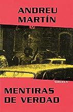 Mentiras de verdad by Andreu Martín