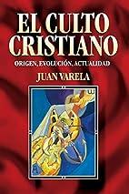Culto cristiano, El: Origen, evolución,…