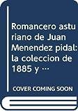 """El romancero asturiano de Juan Menéndez Pidal : la colección de 1885 y su compilador / edición facsímil colacionada con las versiones """"de campo"""" y estudio preliminar de Jesús Antonio Cid"""