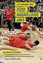 ESTOS MARAVILLOSOS AÑOS by Luis…