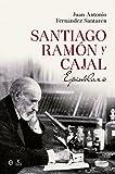 Santiago Ramón y Cajal : epistolario / [editor] Juan Antonio Fernández Santarén