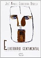Elucidario sentimental by José Manuel…