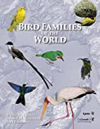 Bird Families of the World: A Guide to the…