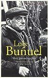Conversaciones con Luis Buñuel : vivo, por eso soy feliz / edición e introducción de Jorge Gorostiza