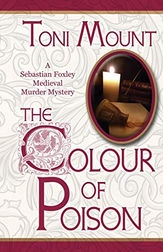 The Colour of Poison: A Sebastian Foxley Medieval Mystery (Volume 1) - Toni Mount