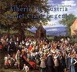 El arte en la corte de los archiduques Alberto de Austria e Isabel Clara Eugenia, 1598-1633 : un reino imaginado