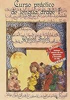 Curso práctico de lengua árabe I by Waleed…