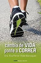 Cambia de vida. Ponte a correr. by Eva…