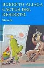 Cactus del desierto by Roberto Aliaga