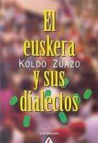 El Euskera y sus dialectos by Koldo Zuazo