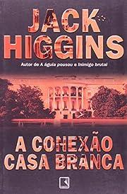 Conexão Casa Branca, A de Jack Higgins