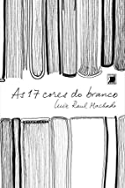 As 17 cores do branco by Luiz Raul Machado