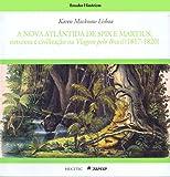 A nova Atlântida de Spix e Martius : natureza e civilização na Viagem pelo Brasil, 1817-1820 / Karen Macknow Lisboa