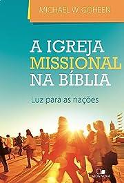 Igreja Missional na Biblia, A: Luz Para as…