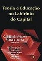 Teoria E Educação No Labirinto Do Capital…